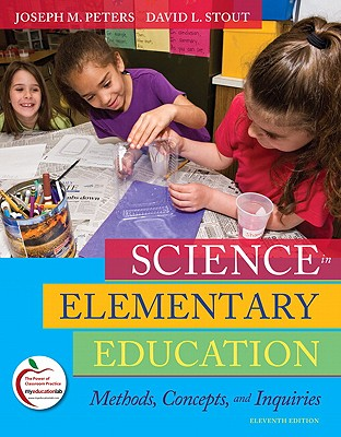 Science in Elementary Education: Methods, Concepts, and Inquiries - Peters, Joseph M, and Stout, David L