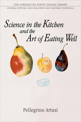 Science in the Kitchen and the Art of Eating Well - Artusi, Pellegrino, and Artusi, Pelegrino, and Baca, Murtha, PhD (Translated by)