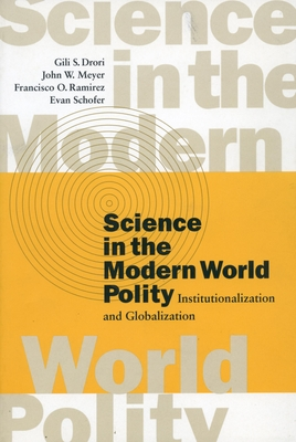Science in the Modern World Polity: Institutionalization and Globalization - Drori, Gili S, and Meyer, John W, J.D, and Ramirez, Francisco O