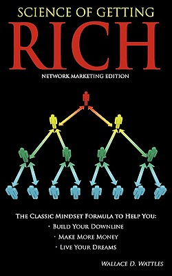Science of Getting Rich - Network Marketing Edition - Wattles, Wallace D, and Newman, Hugh (Contributions by)