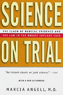 Science on Trial: The Clash of Medical Evidence and the Law in the Breast Implant Case - Angell, Marcia, Dr., M.D.