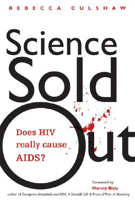 Science Sold Out: Does HIV Really Cause AIDS? - Culshaw, Rebecca, and Bialy, Harvey (Foreword by)