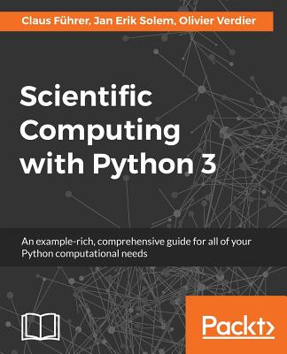 Scientific Computing with Python 3 - Fuhrer, Claus, and Solem, Jan Erik, and Verdier, Olivier