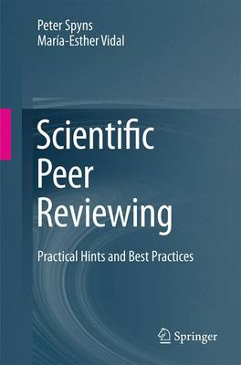 Scientific Peer Reviewing: Practical Hints and Best Practices - Spyns, Peter, and Vidal, Maria-Esther