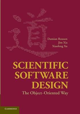 Scientific Software Design: The Object-Oriented Way - Rouson, Damian, Dr.