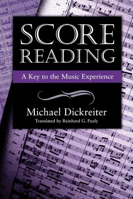 Score Reading: A Key to the Music Experience - Dickreiter, Michael, and Pauly, Reinhard G (Translated by)