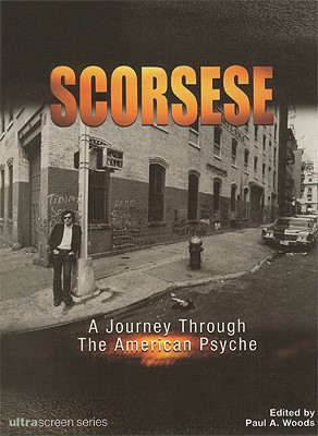 Scorsese: A Journey Through the American Psyche - Woods, Paul A (Editor)