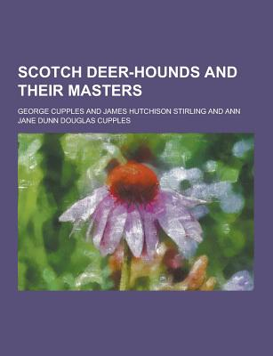 Scotch Deer-Hounds and Their Masters - Cupples, George