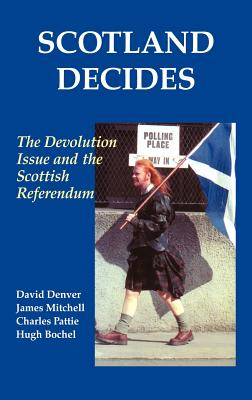Scotland Decides - Denver, David, and Mitchell, James, Professor, and Pattie, Charles