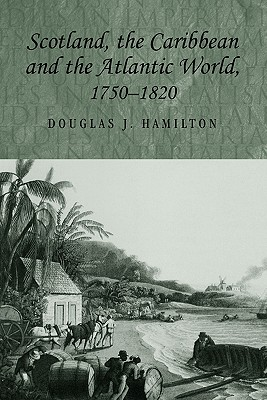 Scotland, the Caribbean and the Atlantic World, 1750-1820 - Hamilton, Douglas