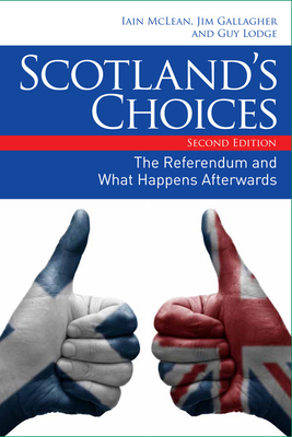Scotland's Choices: The Referendum and What Happens Afterwards - McLean, Iain, and Gallagher, Jim, and Lodge, Guy