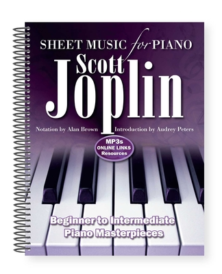 Scott Joplin: Sheet Music for Piano: From Beginner to Intermediate; Over 25 Masterpieces - Brown, Alan (Adapted by)