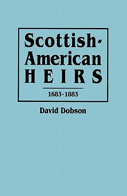 Scottish-American Heirs, 1683-1883 - Dobson, David