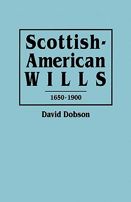 Scottish-American Wills, 1650-1900 - Dobson, David