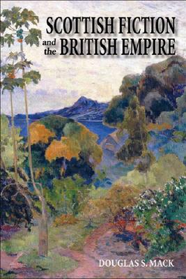 Scottish Fiction and the British Empire - Mack, Douglas S, Professor