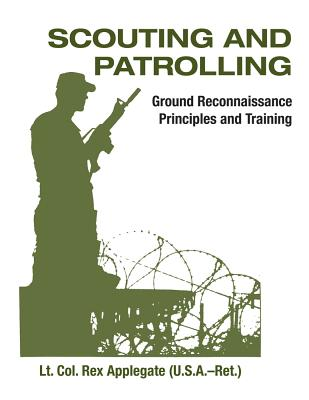 Scouting and Patrolling: Reconnaissance Principles & Training - Applegate, Rex