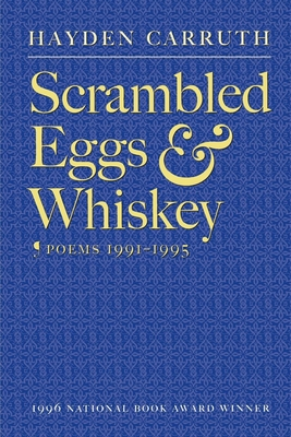 Scrambled Eggs & Whiskey: Poems, 1991-1995 - Carruth, Hayden