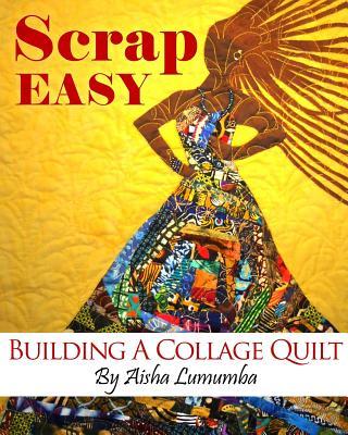 Scrap Easy: Building a Collage Quilt - Lumumba, Aisha