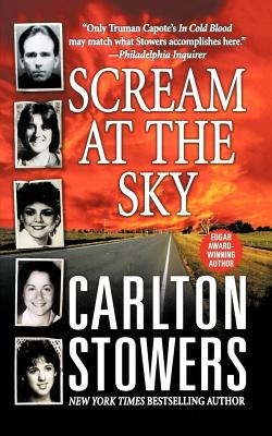 Scream at the Sky: Five Texas Murders and One Man's Crusade for Justice - Stowers, Carlton