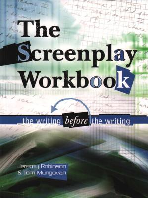 Screenplay Workbook: The Writing Before the Writing - Robinson, Jeremy, MSW, MCC, and Mungovan, Tom