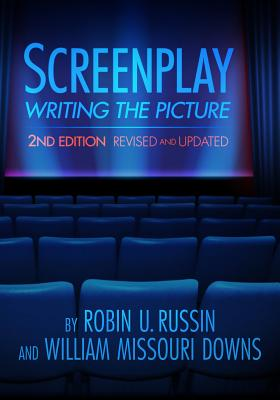 Screenplay: Writing the Picture - Russin, Robin U, and Downs, William Missouri