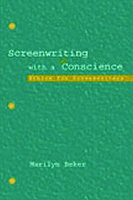 Screenwriting with a Conscience: Ethics for Screenwriters - Beker, Marilyn