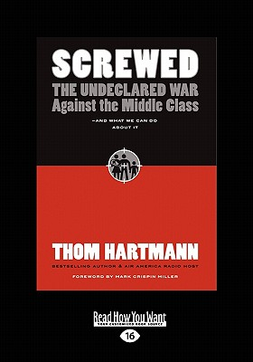 Screwed: The Undeclared War Against the Middle Class and What We Can Do about It (Easyread Large Edition) - Hartmann, Thom