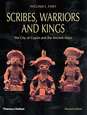 Scribes, Warriors, and Kings: The City of Copan and the Ancient Maya - Fash, William L, Jr.