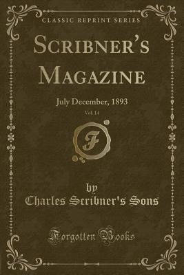 Scribner's Magazine, Vol. 14: July December, 1893 (Classic Reprint) - Sons, Charles Scribner's