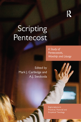 Scripting Pentecost: A Study of Pentecostals, Worship and Liturgy - Cartledge, Mark J. (Editor), and Swoboda, A.J. (Editor)