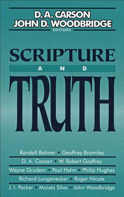 Scripture and Truth - Carson, D A (Editor), and Woodbridge, John D, Professor (Editor)