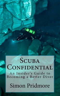 Scuba Confidential: An Insider's Guide to Becoming a Better Diver - Pridmore, Simon