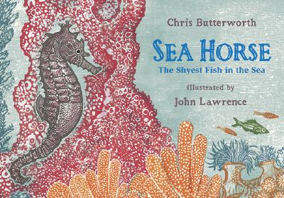 Sea Horse: The Shyest Fish in the Sea - Butterworth, Christine