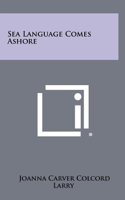 Sea Language Comes Ashore - Colcord, Joanna Carver