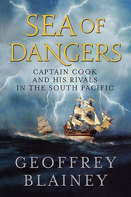 Sea of Dangers: Captain Cook and His Rivals in the South Pacific - Blainey, Geoffrey