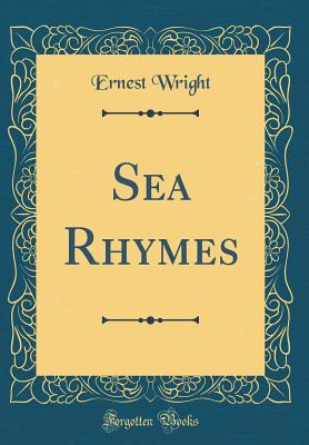 Sea Rhymes (Classic Reprint) - Wright, Ernest