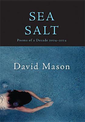 Sea Salt: Poems of a Decade, 2004-2014 - Mason, David