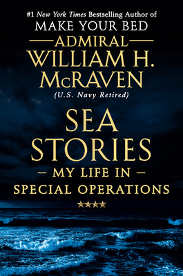 Sea Stories: My Life in Special Operations - McRaven, William H