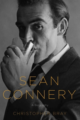 Sean Connery: A Biography - Bray, Christopher