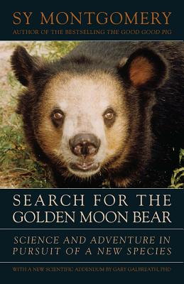 Search for the Golden Moon Bear: Science and Adventure in Southeast Asia - Montgomery, Sy, and Galbreath, Gary, PH.D.