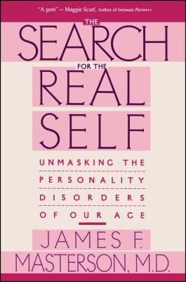 Search for the Real Self: Unmasking the Personality Disorders of Our Age - Masterson, James F