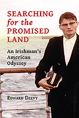 Searching for the Promised Land: An Irishman's American Odyssey - Deevy, Ed, Dr.