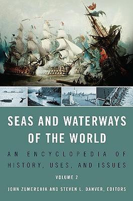 Seas and Waterways of the World: An Encyclopedia of History, Uses, and Issues - Zumerchik, John (Editor), and Danver, Steven L (Editor)