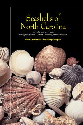 Seashells of North Carolina - Porter, Hugh J, and Houser, Lynn, and Norris, Jeannie Faris (Editor)