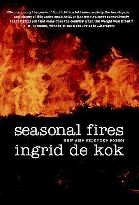 Seasonal Fires: New and Selected Poems - de Kok, Ingrid