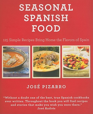 Seasonal Spanish Food: 125 Simple Recipes to Bring Home the Flavors of Spain - Pizarro, Jose, and Arzak, Elena (Foreword by)