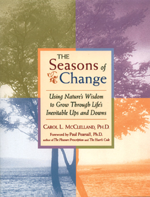Seasons of Change: Using Nature's Wisdom to Grow Through Life's Inevitable Ups and Downs - McClelland, Carol L
