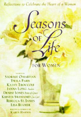 Seasons of Life, for Women: Reflections to Celebrate the Heart of a Woman - Hardin, Karen (Compiled by)