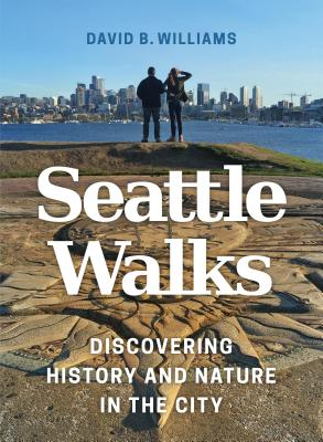Seattle Walks: Discovering History and Nature in the City - Williams, David B