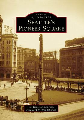 Seattle's Pioneer Square - Keniston-Longrie, Joy, and Uhlman, Wes
